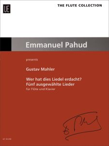 MAHLER, GUSTAV - Wer hat dies Liedel erdacht? - Five Selected Songs - for Flute and Piano - nuty na flet i fortepian - ed. Emmanuel Pahud - Universal Edition - UE36430